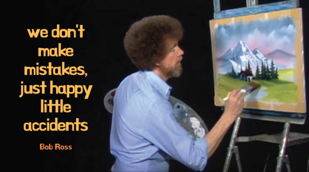 we don't make mistakes, just happy little accidents (1)